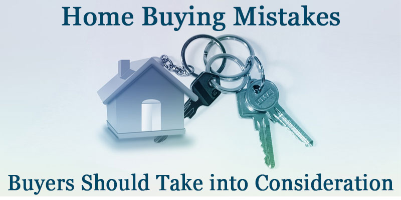 Home Buying Mistakes Buyers Should Take into Consideration