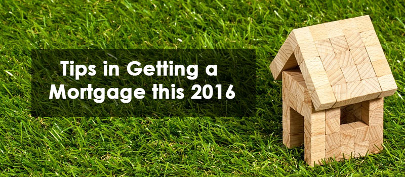 Tips in Getting a Mortgage this 2016