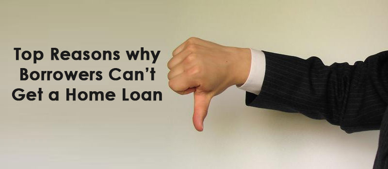 Top Reasons why Borrowers Can't Get a Home Loan