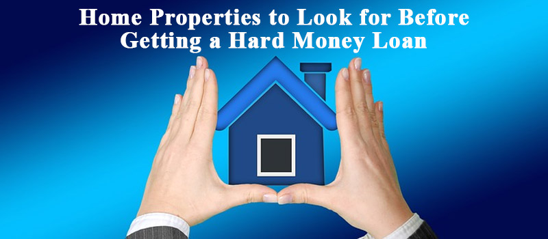 Home Properties to Look for Before Getting a Hard Money Loan