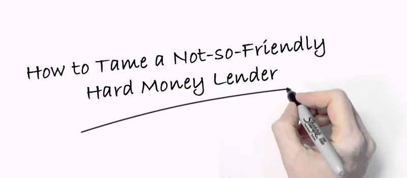 How to Tame a Not-so-Friendly Hard Money Lender