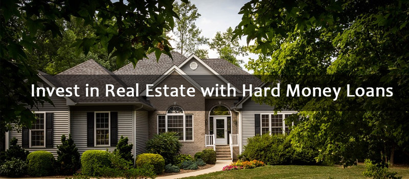 Invest in Real Estate with Hard Money Loans
