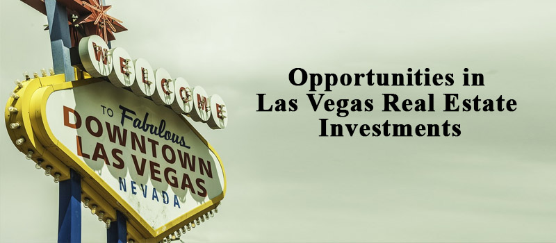 What are your Opportunities in Las Vegas Real Estate Investments?