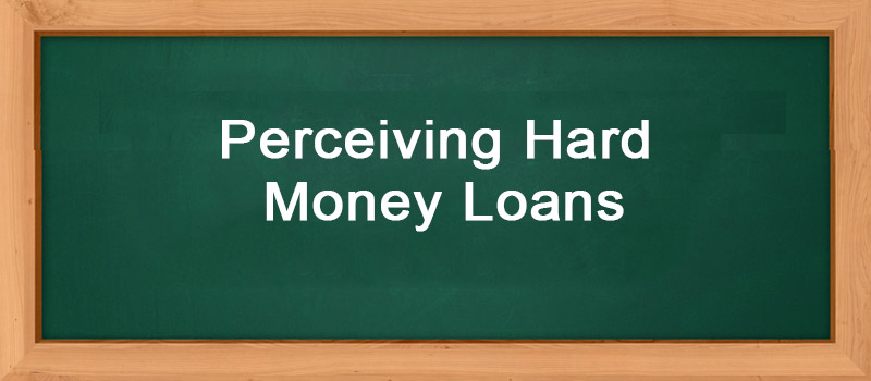 Perceiving Hard Money Loans