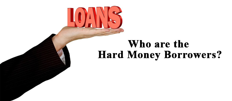 Who are the Hard Money Borrowers?